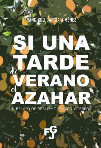 Si una tarde de verano el azahar - Francisco García Jiménez
